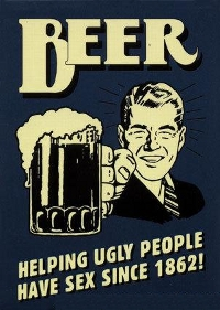 beer helping ugly people have sex for the past 1000 years